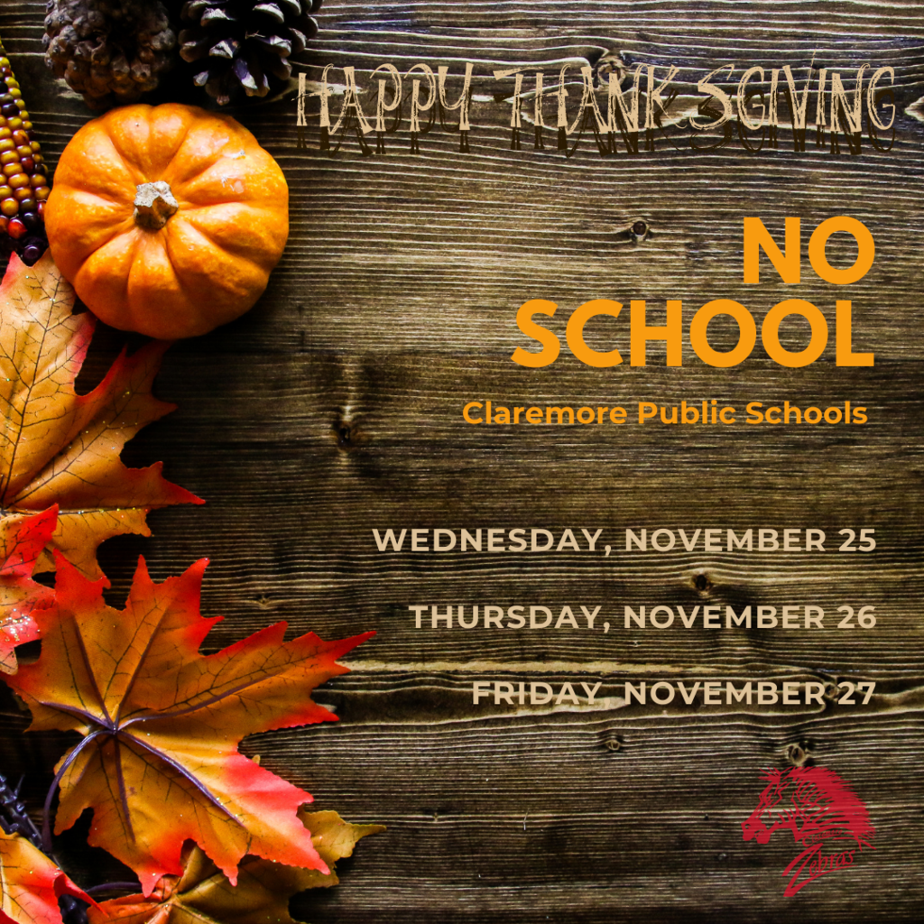 No school November 25th - 27th for Thanksgiving Break.