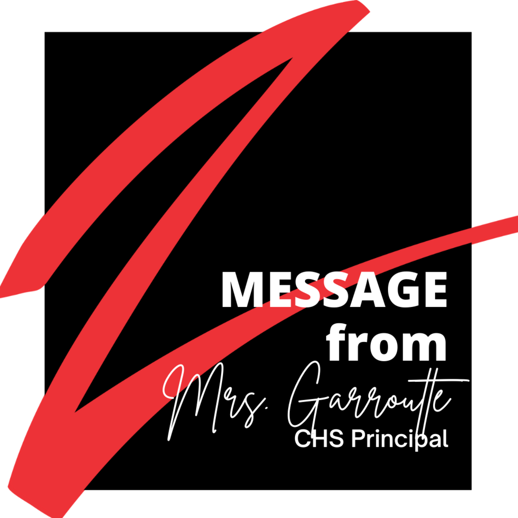 A message when out today from Mrs. Garroutte via email and voice messaging to all CHS students & primary guardians.