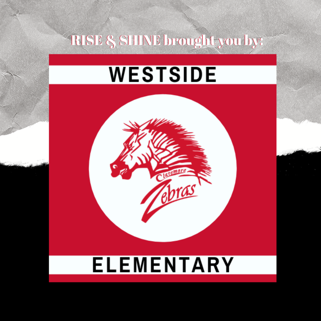 Thank you to Westside Elementary School-Claremore Public Schools for sending in this week's Rise & Shine for us to share!