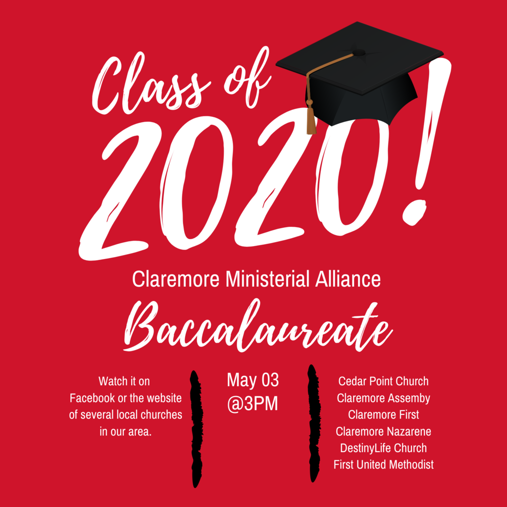 The Claremore Ministerial Alliance has hosted this event. This year is no different, the Baccalaureate service will be this Sunday, May 3rd at 3 PM, but like most public events this year, it will be virtual.
